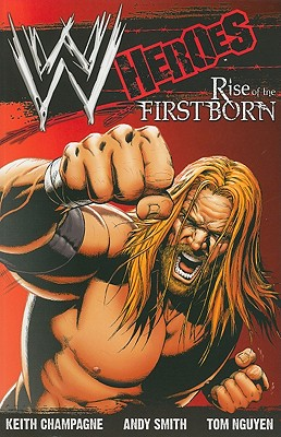 WWE: Heroes By Champagne, Keith/ Smith, Andy (ILT)/ Nguyen, Tom (ILT)/ Rubinstein, Joe (ILT)/ Erskine, Gary (ILT)